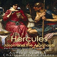Hercules & Jason and the Argonauts: The Legendary Stories of Ancient Greece's Most Famous Heroes Audiobook by Andrew Scott, Charles River Editors Narrated by Scott Clem