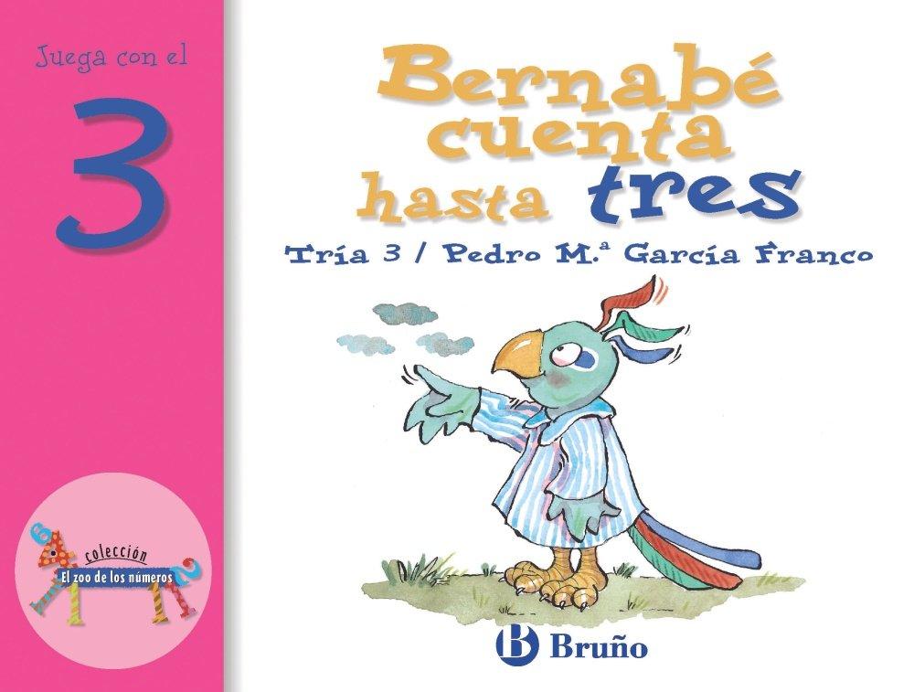 Bernabé cuenta hasta tres: Juega con el 3 (Castellano - A Partir De 3 Años - Libros Didácticos - El Zoo De Los Números)