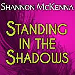 Standing in the Shadows: McClouds & Friends Series, Book 2 | Shannon McKenna