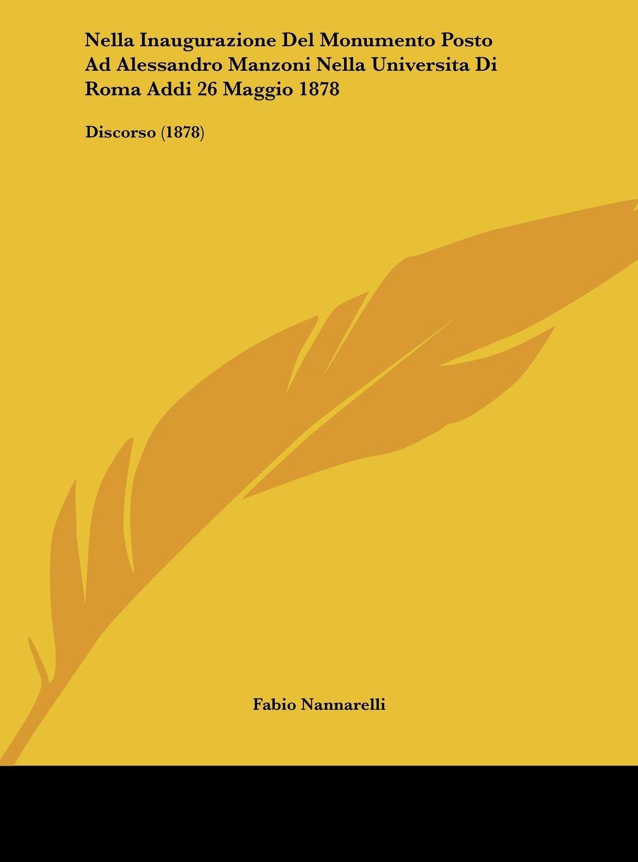 Download Nella Inaugurazione Del Monumento Posto Ad Alessandro Manzoni Nella Universita Di Roma Addi 26 Maggio 1878: Discorso (1878) (Italian Edition) pdf