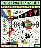 GIF Animation Studio: Animating Your Web Site (Web studio series), Richard Koman, 1565922301