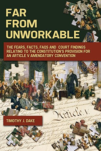 Far from Unworkable: The Fears, Facts, FAQs and Court Findings Relating to the Constitution's Provision for an Article V Amendatory Convention
