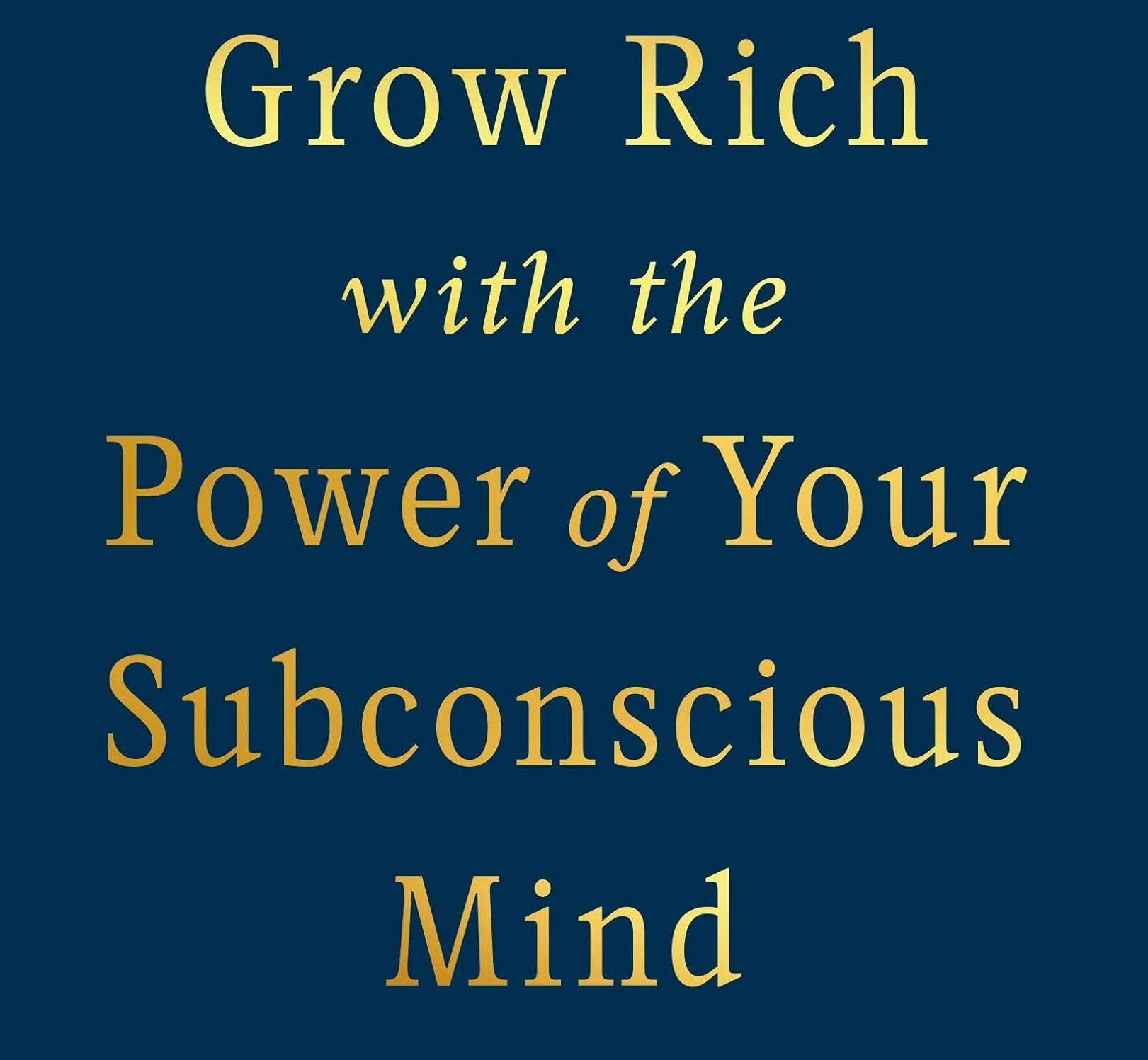 Grow Rich with the Power of Your Subconscious Mind: A New