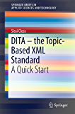 DITA – the Topic-Based XML Standard: A Quick Start (SpringerBriefs in Applied Sciences and Technology)