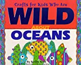 Crafts for Kids Who Are Wild about Oceans, Kathy Ross, 0761303316