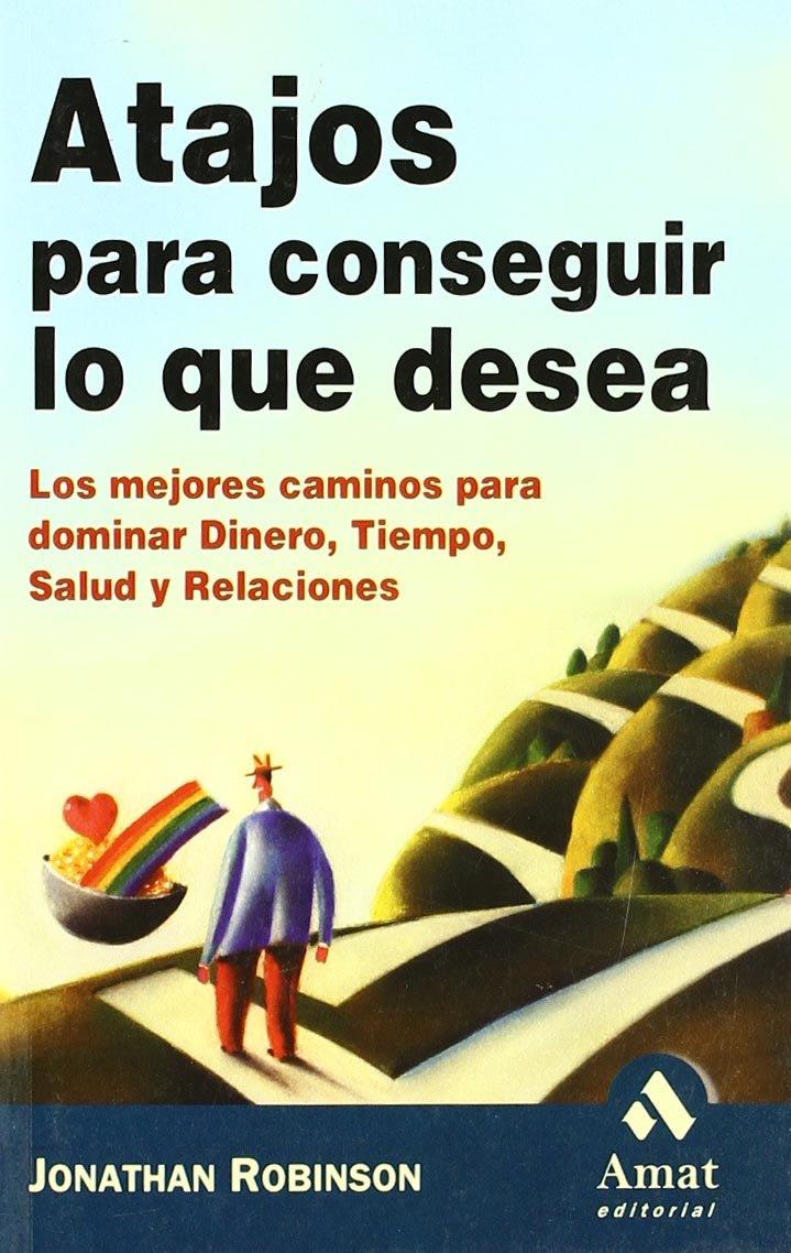 Atajos para conseguir lo que desea: Los mejores caminos para dominar dinero, tiempo, salud y relaciones: Amazon.es: Jonathan Robinson, Carlos Ganzinelli: ...