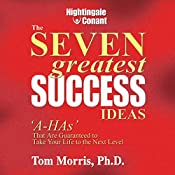 The Seven Greatest Success Ideas: 'A-HAs' That Are Guaranteed to Take Your Life to the Next Level   Tom Morris