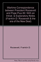 Wartime Correspondence: Between President Roosevelt And Pope Pius Xii (Franklin D. Roosevelt and the era of the New Deal) Paperback
