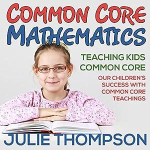Common Core Mathematics: Teaching Kids Common Core Audiobook