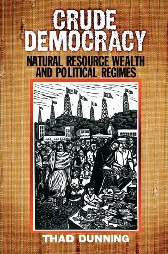 By Thad Dunning: Crude Democracy: Natural Resource Wealth and Political Regimes (Cambridge Studies in Comparative Politics)