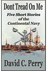 Dont Tread on Me: Five Short Stories of the Continental Navy Kindle Edition