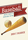 The Principle of Baseball: All There Is to Know About Hitting and More