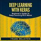 Deep Learning with Keras: Beginner's Guide to Deep Learning with Keras Hörbuch von Frank Millstein Gesprochen von: Jon Wilkins