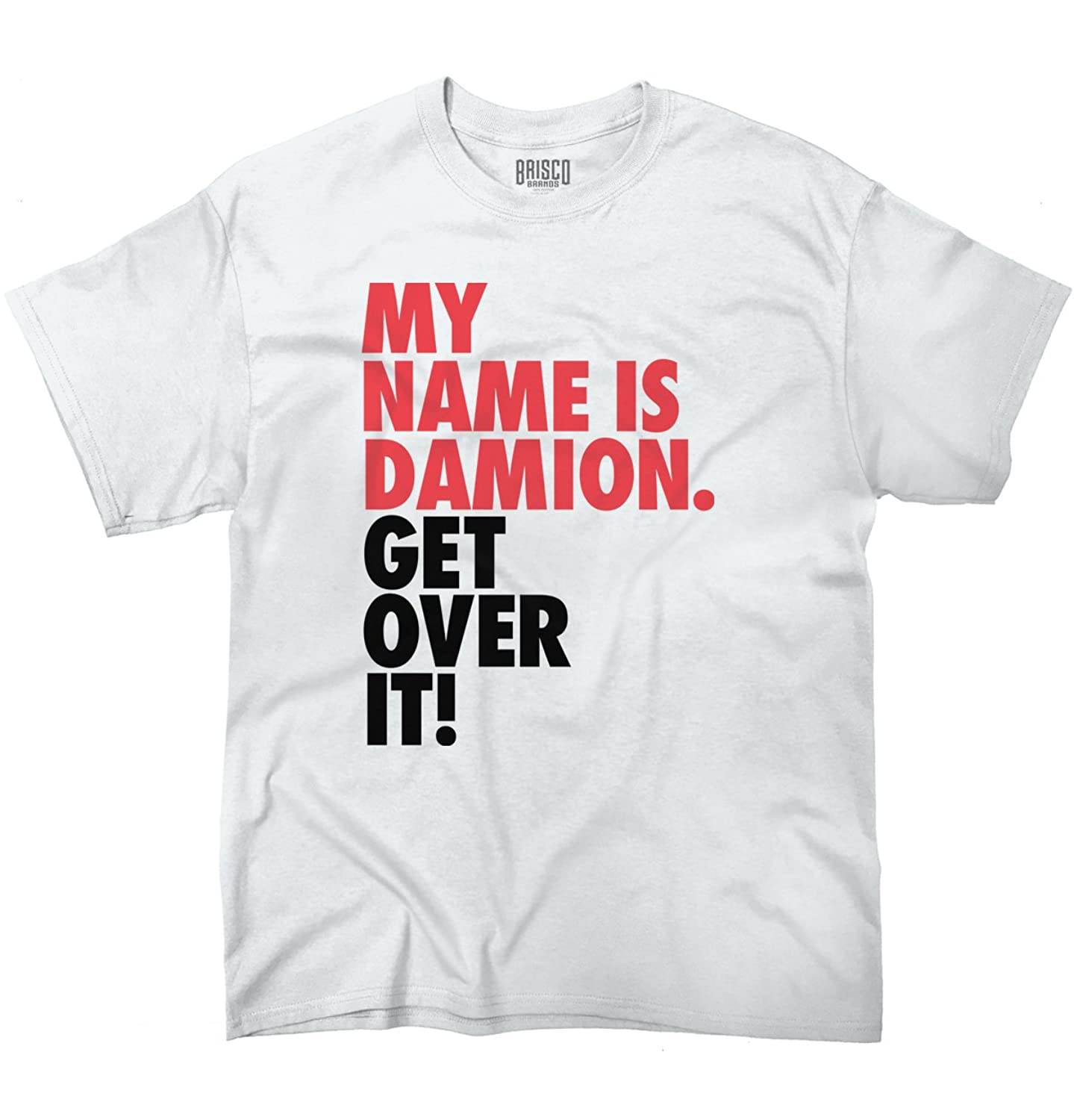 Cool My Name is DAMION Get Over it Funny Quote Fashion T-Shirt