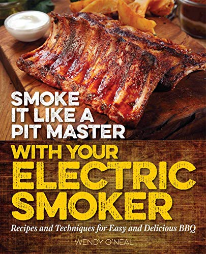 Smoke It Like a Pit Master with Your Electric Smoker: Recipes and Techniques for Easy and Delicious BBQ (Best Way To Store Cooked Bacon)