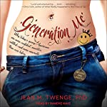 Generation Me: Why Today's Young Americans Are More Confident, Assertive, Entitled - and More Miserable Than Ever Before   Jean M. Twenge PhD