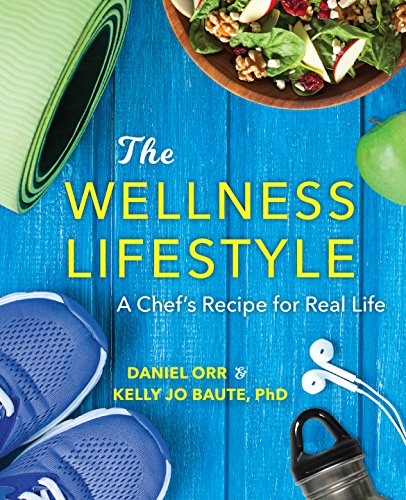 The Wellness Lifestyle: A Chef's Recipe for Real Life by Daniel Orr, Kelly Jo Baute