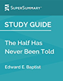 Study Guide: The Half Has Never Been Told by Edward E. Baptist (SuperSummary)