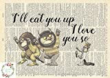 Where The Wild Things Are Ill Eat You Up I Love You So Maurice Sendak Childrens Nursery Farmhouse Upcycled Book Art Unframed 5x7 Print