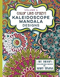 Color Like Crazy Kaleidoscope Mandala Designs Volume 4: An incredible coloring book for adults of all ages, you'll be relaxed and stress free from the ... this book. (Groovity Coloring Book Series)