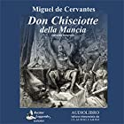 Don Chisciotte della Mancia [Don Quixote of La Mancha] Audiobook by Miguel De Cervantes Narrated by Claudio Carini