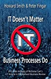 img - for IT Doesn't Matter-Business Processes Do: A Critical Analysis of Nicholas Carr's I.T. Article in the Harvard Business Review book / textbook / text book