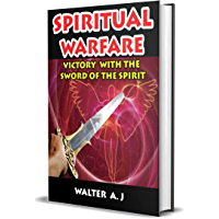 Spiritual Warfare: Victory with the Sword of the Spirit (Mature Christian Book 1) (English Edition)