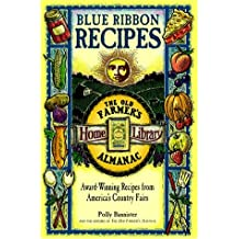 Blue Ribbon Recipes: Award-Winning Recipes from America's Country Fairs (The Old Farmer's Almanac Home Library)
