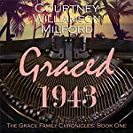 Graced 1943: The Grace Family Chronicles, Book 1 | Courtney Williamson Milford
