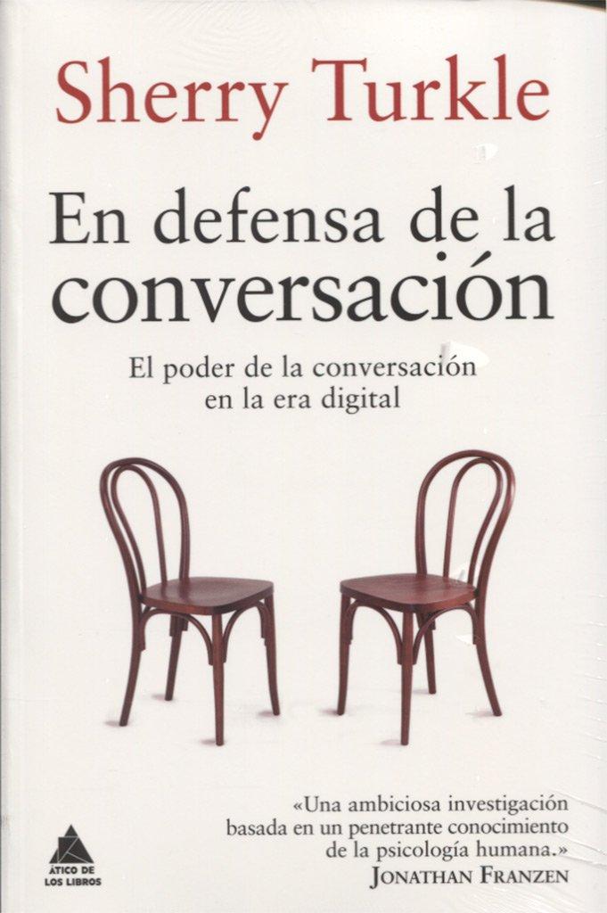 En defensa de la conversación (Ático de los Libros): Amazon.es: Turkle, Sherry, Roca, Joan Eloi: Libros