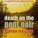 Death on the Pont Noir: Inspector Lucas Rocco, Book 3   Adrian Magson