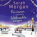 Für immer und einen Weihnachtsmorgen Hörbuch von Sarah Morgan Gesprochen von: Irina Scholz