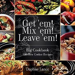 100 Slow Cooker Recipes: Get 'em! Mix 'em! Lose 'em! (Slow Cooker Recipes, Crockpot Recipes): Big Slow Cooker Recipes Cookbook - The 100 Slow Cooker Recipes by [Lance, Daphne]
