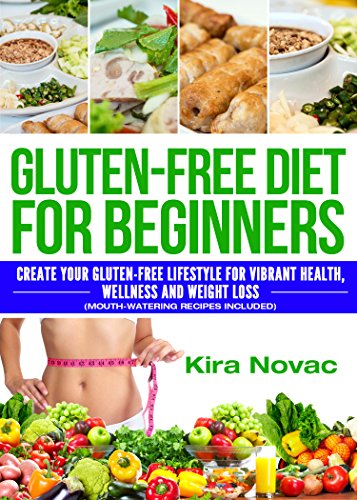 Gluten Free: Gluten Free Diet for Beginners: Create Your Gluten Free Lifestyle for Vibrant Health, Wellness & Weight Loss (Gluten-Free Diet, Celiac Disease, Wheat Free, Cookbook Bo