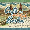 Café in Berlin (Learn German with Stories 1 - 10 Short Stories for Beginners)