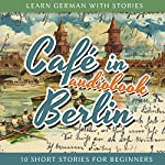 Café in Berlin (Learn German with Stories 1 - 10 Short Stories for Beginners) | André Klein