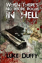 When There's No More room In Hell: A Zombie Novel: 1 by Duffy, Luke (2012)