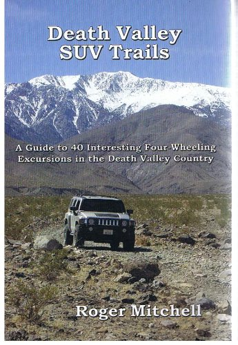 Read Online Death Valley SUV Trails A Guide to 40 Interesting Four-Wheeling Excursions in the Death Valley Country PDF