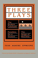 Three Plays: The Broken Calabash / Parables for a Season / The Reign of Wazobia (African American Life) Paperback