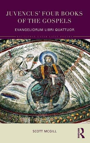 Juvencus' Four Books of the Gospels: Evangeliorum Libri Quattuor (Routledge Later Latin Poetry) by Routledge
