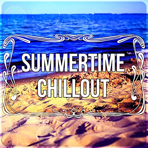 Summertime Chillout - The Best Relaxing Music for Beach Party Time, Cocktail Bar, Background Music