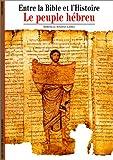 img - for Entre la Bible et l'Histoire : Le Peuple h breu book / textbook / text book