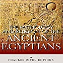 The Mythology and Religion of the Ancient Egyptians Audiobook by  Charles River Editors Narrated by Brandon Woodall