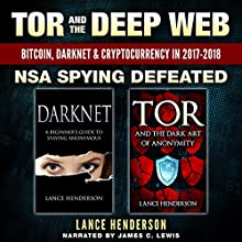 Tor and the Deep Web: Bitcoin, DarkNet & Cryptocurrency in 2017-18 (2 in 1 Book): NSA Spying Defeated Audiobook by Lance Henderson Narrated by James C. Lewis