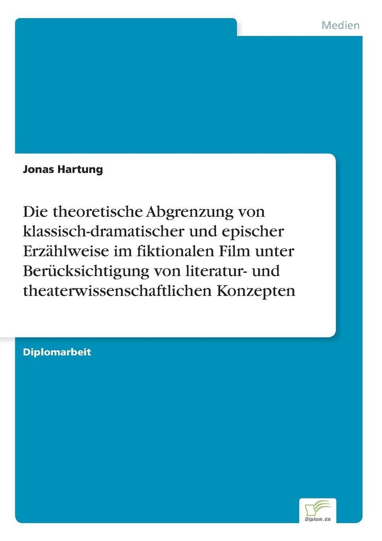 Die theoretische Abgrenzung von klassisch-dramatischer und epischer Erzählweise im fiktionalen Film unter Berücksichtigung von literatur- und theaterwissenschaftlichen Konzepten (German Edition)