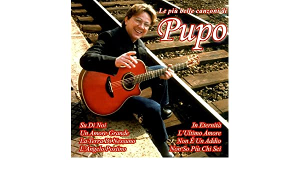 Le Piu Belle Canzoni Di Pupo By Pupo On Amazon Music
