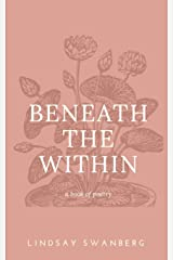 Beneath the Within: A Book of Poetry Paperback