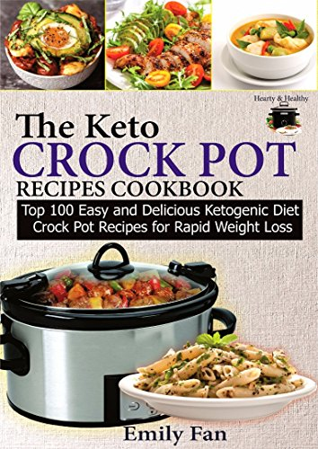 KETO CROCK POT RECIPES COOKBOOK: Top 100 Easy and Delicious Ketogenic diet Crock Pot Recipes For Rapid Weight Loss by Emily Fan