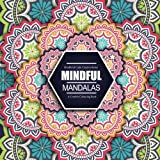 Mindful Mandalas: A Creative Colouring Book: Mindful & Creative Calm Colouring Books For Adults & Children: Volume 1