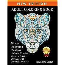 Adult Coloring Book : Stress Relieving Designs Animals, Mandalas, Flowers, Paisley Patterns And Beautiful Artwork (Sarah Jane Carter Coloring Books)